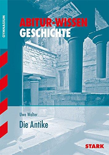 Abitur-Wissen Geschichte. Die Antike. - Walter, Uwe