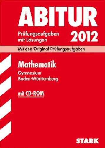 Abitur 2012 Mathematik: Gymnasium Baden-Württemberg. Prüfungsaufgaben mit Lösungen - Ordowski, Raimund