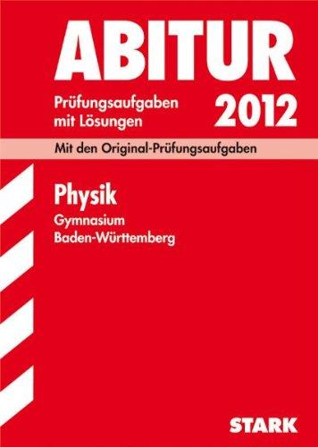 9783894496807: Abitur 2012 Physik. Gymnasium Baden-Württemberg: Original-Prüfungsaufgaben 2004 - 2011 mit Lösungen. Nach der neuen Prüfungsordnung