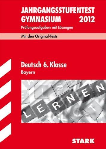 9783894498863: Jahrgangsstufentest 2012 Gymnasium Bayern Deutsch  6. Klasse: Mit den Original-Tests mit L�sungen. Pr�fungsaufgaben mit L�sungen