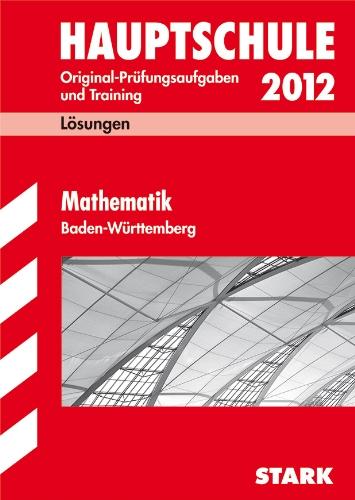 Hauptschule 2012. Mathematik 10. Klasse. Baden-Württemberg. Lösungsheft: Training Abschlußprüfung Original-Prüfungsaufgaben 2008 bis 2011 - Walter Schmid