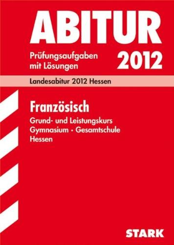 9783894499488: Abitur 2012 Französisch Gymnasium / Gesamtschule Hessen. Grund- und Leistungskurs: Landesabitur. Jahrgänge 2007 bis 2011. Prüfungsaufgaben mit Lösungen