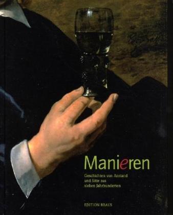 9783894662950: Manieren. Geschichten von Anstand und Sitte aus sieben Jahrhunderten