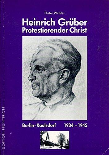 HEINRICH GRÜBER PROTESTIERENDER CHRIST - BERLIN- KAULSDORF 1934-1945: Winkler, Dieter