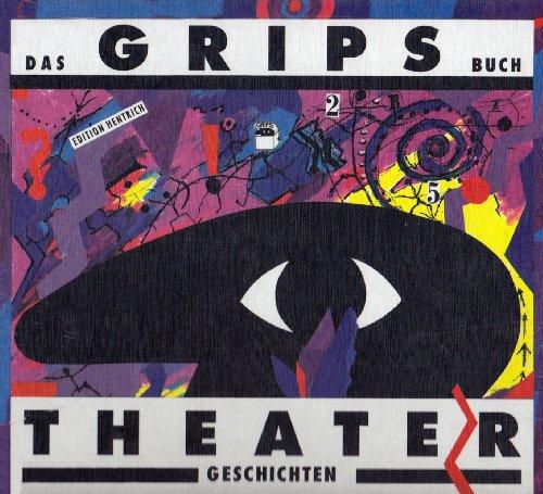 9783894681067: Das Grips Buch. Theatergeschichten: 25 Jahre Theatergeschichten