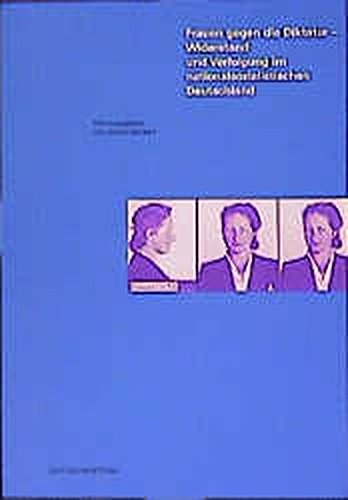 Frauen gegen die Diktatur Widerstand und Verfolgung im nationalsozialistischen Deutschland - Wickert, Christl
