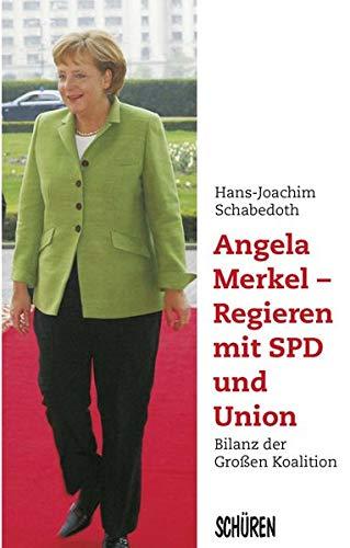 Angela Merkel - Regieren mit SPD und Union: Bilanz der Großen Koalition - Hans J. Schabedoth