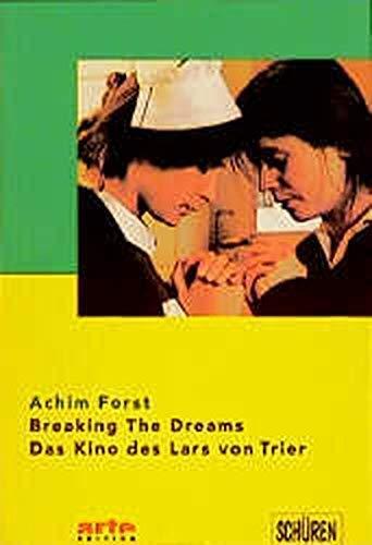 Breaking the dreams: Das Kino des Lars: Achim Forst
