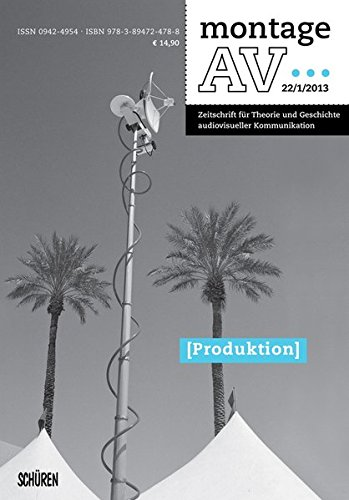 Produktion. montage AV Heft 22/1/2013. Zeitschrift für