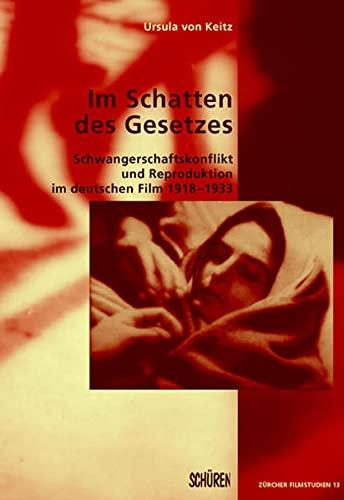 9783894725136: Im Schatten des Gesetzes: Schwangerschaftskonflikt und Reproduktion im deutschen Film 1918-1933
