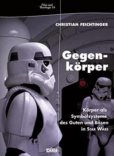 9783894725600: Gegenkörper: Körper als Symbolsysteme des Guten und Bösen in Star Wars