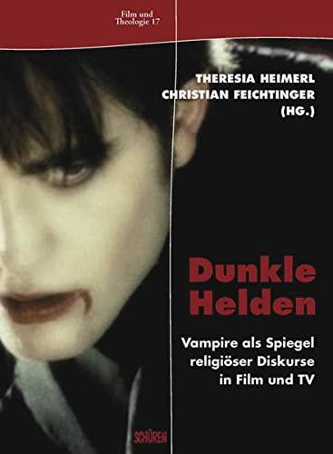 9783894725617: Dunkle Helden Vampire als Spiegel religioser Diskurse in Film und TV