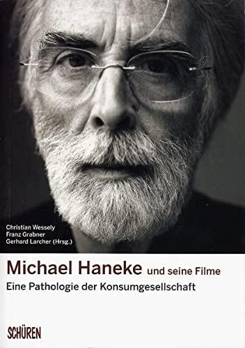 9783894726294: Michael Haneke und seine Filme: Eine Pathologie der Konsumgesellschaft