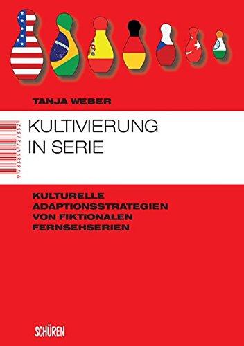 9783894727666: Kultivierung in Serie: Kulturelle Adaptionsstrategien von fiktionalen Fernsehserien