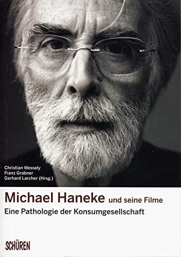 9783894727727: Michael Haneke und seine Filme: Eine Pathologie der Konsumgesellschaft
