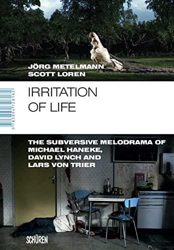9783894728182: Irritation of Life: The Subversive Melodrama of Michael Haneke, David Lynch and Lars von Trier