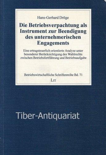 9783894736095: Die Betriebsverpachtung als Instrument zur Beendigung des unternehmerischen Engagements. (=Betriebswirtschaftliche Schriftenreihe; Band 71).