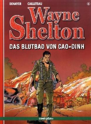 Wayne Shelton / Das Blutbad von Cao-Dinh: Cailleteau, Thierry, Denayer, Christian, Denayer, ...