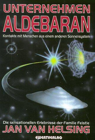 9783894782207: Unternehmen Aldebaran. Kontakte mit Menschen aus einem anderen Sonnensystem. Die sensationellen Erlebnisse der Familie Feistle