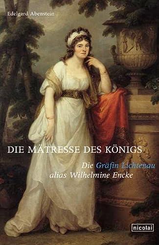 9783894791872: Die Mätresse des Königs: Die Gräfin Lichtenau alias Wilhelmine Encke