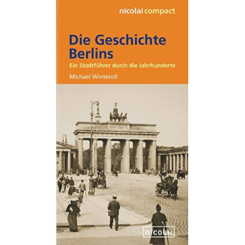 9783894793937: Die Geschichte Berlins: Ein Stadtführer durch die Jahrhunderte