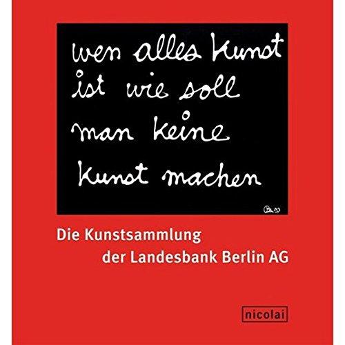 9783894794125: Die Kunstsammlung der Landesbank Berlin AG: Wenn alles Kunst ist wie soll man keine Kunst machen