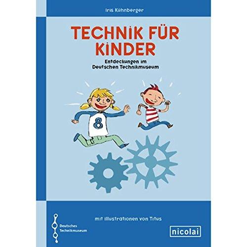 9783894795443: Technik für Kinder: Entdeckungen im Deutschen Technikmuseum