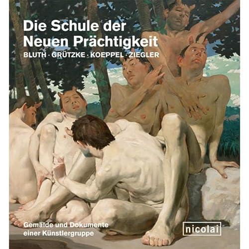 9783894795795: Die Schule der Neuen Prächtigkeit. Bluth - Grützke - Koeppel - Ziegler. Gemälde und Dokumente einer Künstlergruppe. [Katalog zur Ausst. Berlin, 2009].