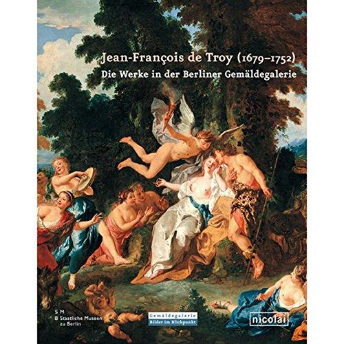 Jean-François de Troy (1679-1752): Die Werke in der Berliner Gemäldegalerie - Staatliche Museen zu Berlin - Gemäldegalerie