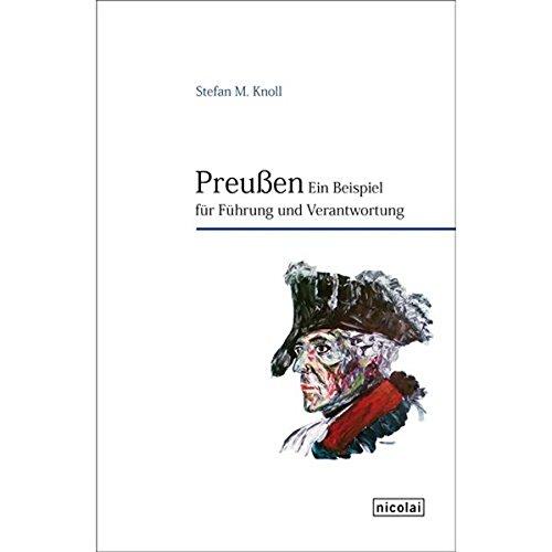 Preußen. Ein Beispiel für Führung und Verantwortung - Stefan M. Knoll