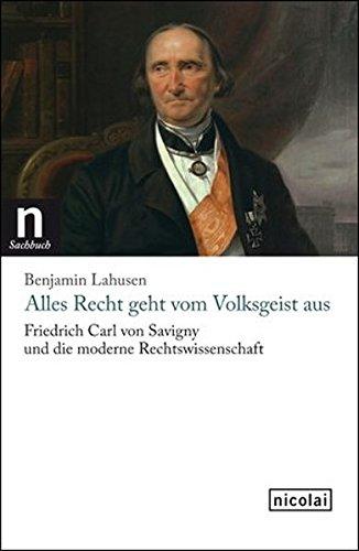 9783894797249: Alles Recht geht vom Volksgeist aus: Friedrich Carl von Savigny und die moderne Rechtswissenschaft