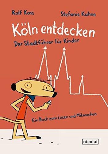 9783894797829: Köln entdecken: Der Stadtführer für Kinder