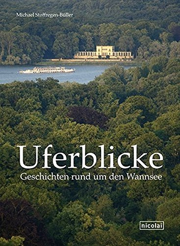 Uferblicke. Geschichten rund um den Wannsee.: Von Michael Stoffregen-B�ller. Berlin 2014.