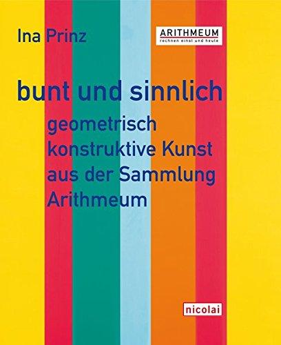 9783894799113: bunt und sinnlich: Geometrisch konstruktive Kunst aus der Sammlung Arithmeum
