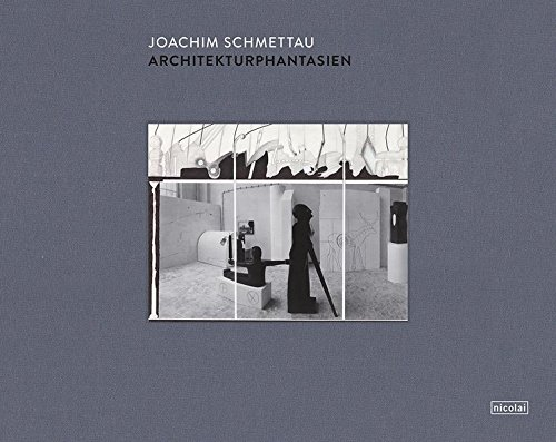 Architekturphantasien: Zeichnungen und Collagen 1992-2013: Joachim Schmettau