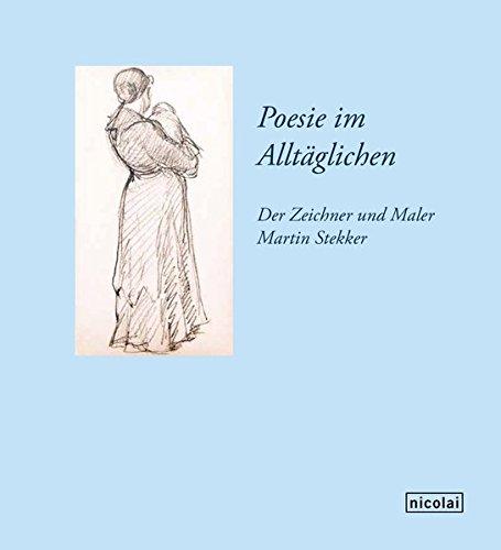 Poesie im Alltäglichen. Der Zeichner und Maler Martin Stekker (1878-1962).: Hg. Bezirksamt ...