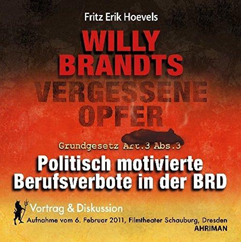 Willy Brandts vergessene Opfer - politisch motivierte Berufsverbote in der BRD: Vortrag und ...
