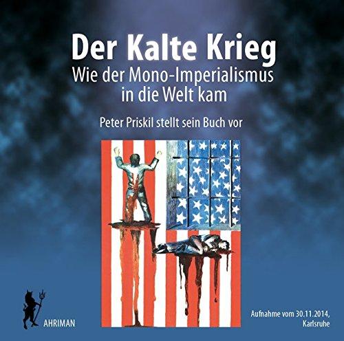 9783894840969: Der Kalte Krieg - Wie der Mono-Imperialismus in die Welt kam: Lesung und Diskussion mit Peter Priskil in Karlsruhe (2014)