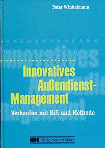 9783894861476: Innovatives Aussendienstmanagement. Verkaufen mit Biss und Methode