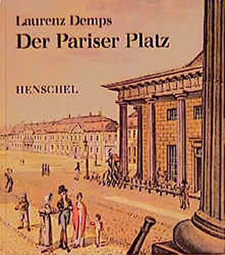 Der pariser Platz; der Empfangssalon Berlins.: Demps, Laurenz