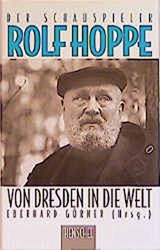 Von Dresden in die Welt. Der Schauspieler Rolf Hoppe - mit signierten Foto: Hoppe, Rolf; Görner, ...