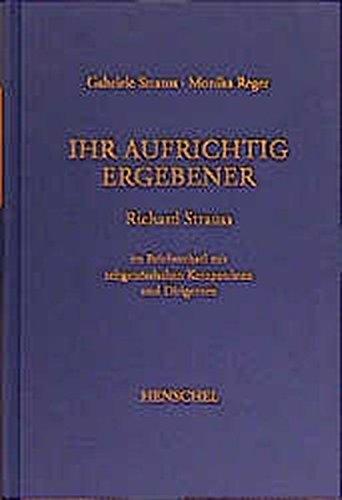 Ihr aufrichtig Ergebener Richard Strauss im Briefwechsel mit zeitgenössigen Komponisten und Dirigenten - 2. Band - Gabriele Strauss, Monika Reger