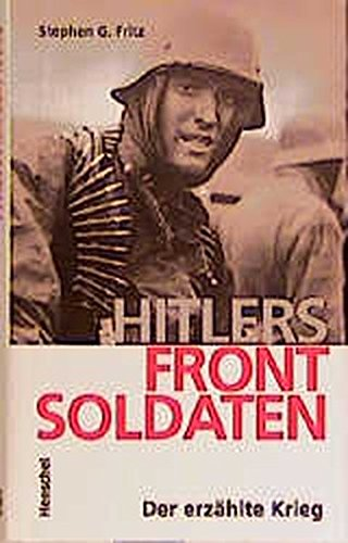Hitlers Frontsoldaten. Der erzählte Krieg: Fritz, Stephen G.