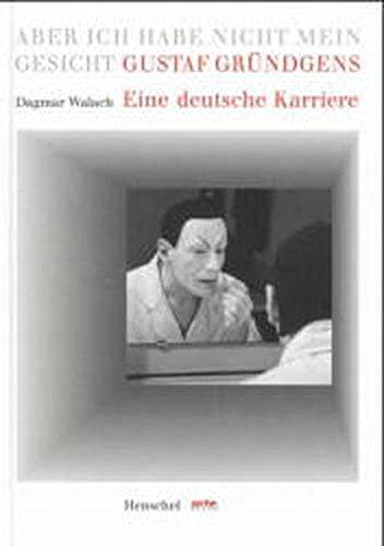 9783894873349: Gustaf Gründgens: Eine deutsche Karriere : aber ich habe nicht mein Gesicht (Arte Edition) (German Edition)