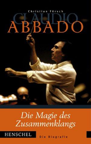 9783894873998: Claudio Abbado. Die Magie des Zusammenklangs. Die Biografie.