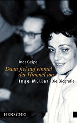 Dann fiel auf einmal der Himmel um: Inge Muller, die Biografie (German Edition) - Ines Geipel