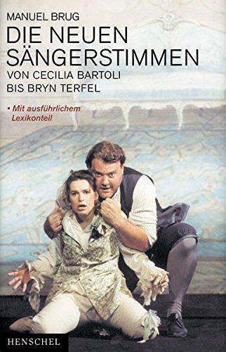 Die neuen Sängerstimmen. [Neubuch] Von Cecilia Bertoli bis Bryn Terfel. - Brug, Manuel