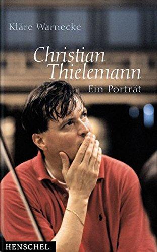 Christian Thielemann. Ein Porträt.: Warnecke, Kläre: