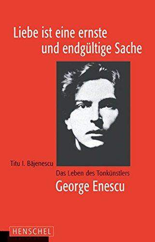 9783894875695: Die Liebe ist eine ernste und endgültige Sache: Das Leben des Tonkünstlers George Enescu
