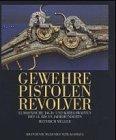 9783894881245: Gewehre - Pistolen - Revolver. Europäische Jagd- und Kriegswaffen des 14. bis 19. Jahrhunderts